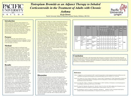 Tiotropium Bromide as an Adjunct Therapy to Inhaled Corticosteroids in the Treatment of Adults with Chronic Asthma Kevin Dennis Pacific University School.