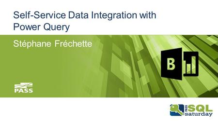 Self-Service Data Integration with Power Query Stéphane Fréchette.