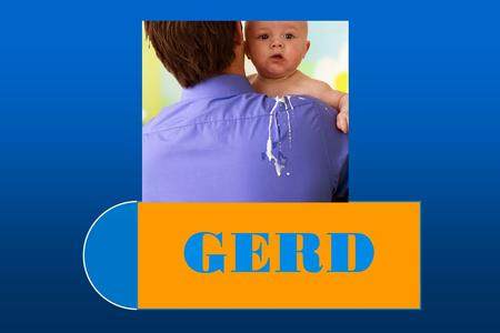 GERD.  The passage of gastric contents into the esophagus (GER) is a normal physiologic process that occurs in healthy infants, children. Most episodes.
