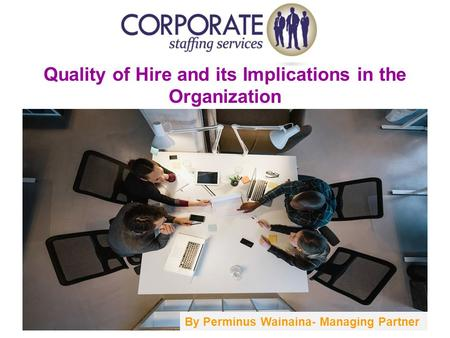 Quality of Hire and its Implications in the Organization By Perminus Wainaina- Managing Partner.