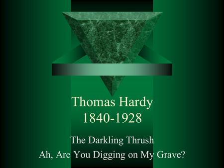 Thomas Hardy 1840-1928 The Darkling Thrush Ah, Are You Digging on My Grave?