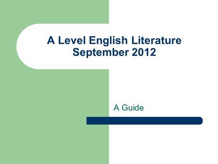 A Level English Literature September 2012 A Guide.