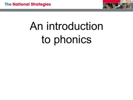 An introduction to phonics. Phonics at a glance phonics is skills of segmentation and blending knowledge of the alphabetic code +