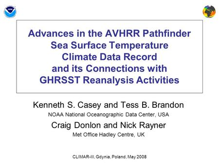 CLIMAR-III, Gdynia, Poland, May 2008 Advances in the AVHRR Pathfinder Sea Surface Temperature Climate Data Record and its Connections with GHRSST Reanalysis.