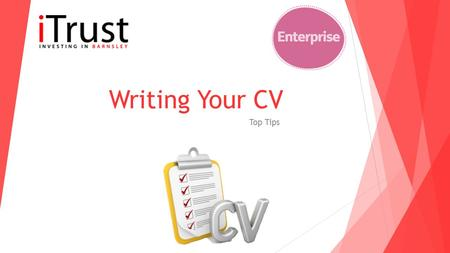 Writing Your CV Top Tips. What should a CV include? A CV is the first thing an employer will see from you so you want to impress them as much as possible.