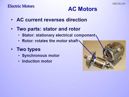 AC Motors AC current reverses direction Two parts: stator and rotor