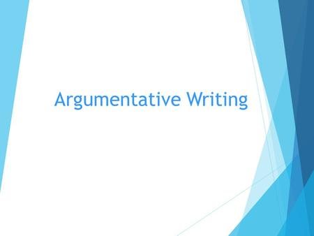 Argumentative Writing. What is argumentative writing?  Argumentative writing is very similar to persuasive writing.  In our Writing Coach books, you.