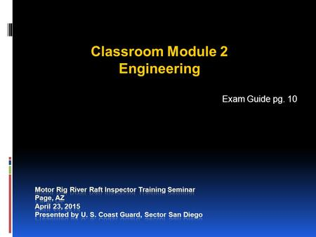 Classroom Module 2 Engineering Exam Guide pg. 10.