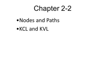 Chapter 2-2 Nodes and Paths KCL and KVL. Node A node: is a point where two or more circuit elements meet. Kirchhoff's Current Law (KCL): This law states.