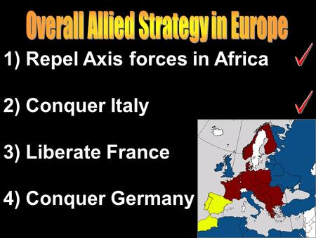 1) Repel Axis forces in Africa 2) Conquer Italy 3) Liberate France 4) Conquer Germany.