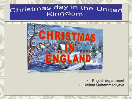 English department Halima Muhammadiyeva. Christmas Day is celebrated in the United Kingdom on December 25. It traditionally celebrates Jesus Christ's.