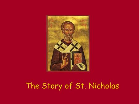 The Story of St. Nicholas. Nicholas is Born! This story is about a really real person who lived a very long time ago. When he was born, his Mom and Dad.
