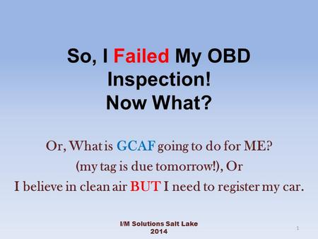 So, I Failed My OBD Inspection! Now What? Or, What is GCAF going to do for ME? (my tag is due tomorrow!), Or I believe in clean air BUT I need to register.