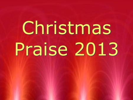 Christmas Praise 2013. Christmas Song List 1.Amazing Grace 2.Baby Jesus, We love YOU 3.Christmas is coming 4.Good News 5.He came to give us life 6.I adore.