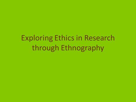 Exploring Ethics in Research through Ethnography.