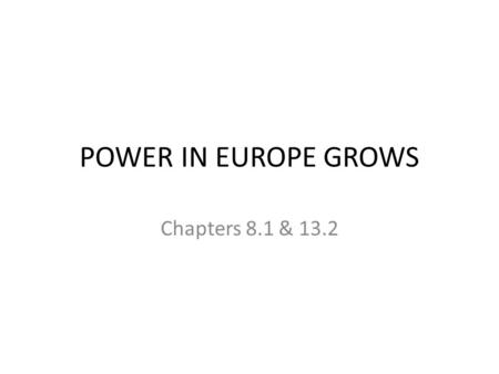 POWER IN EUROPE GROWS Chapters 8.1 & 13.2. Monarchs and the Church Middle Ages – Monarchs had limited powers – Shrinking every year Clergy and Nobles.