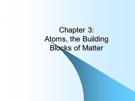 Chapter 3: Atoms, the Building Blocks of Matter. Atomic Theory has Evolved! Leave a couple of lines!