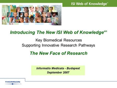 Introducing The New ISI Web of Knowledge sm Key Biomedical Resources Supporting Innovative Research Pathways The New Face of Research Informatio Medicata.