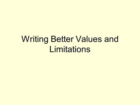 Writing Better Values and Limitations