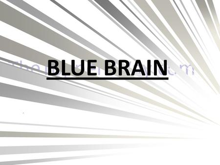 BLUE BRAIN. CONTENTS:- 1# INTRODUCTION WHAT IS BLUE BRAIN 3$ WHAT IS VIRTUAL BRAIN 4% FUNCTION OF NATURAL BRAIN 5^^ BRAIN SIMULATION 6!!! CURRENT RESEARCH.
