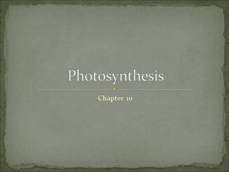Chapter 10. Photosynthesis uses the energy of sunlight to convert water and carbon dioxide into high-energy sugars and oxygen.