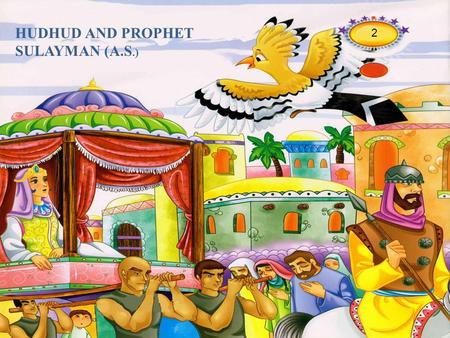 HUDHUD AND PROPHET SULAYMAN (A.S.) 2. Prophet Sulayman was a great king.