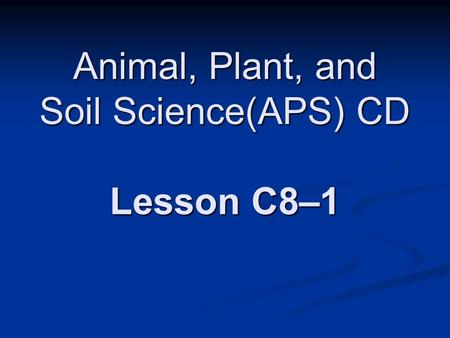 Animal, Plant, and Soil Science(APS) CD Lesson C8–1.