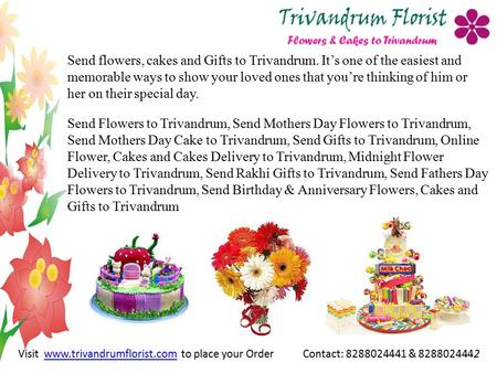 Send flowers, cakes and Gifts to Trivandrum. It's one of the easiest and memorable ways to show your loved ones that you're thinking of him or her on their.