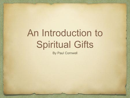 An Introduction to Spiritual Gifts By Paul Cornwell.