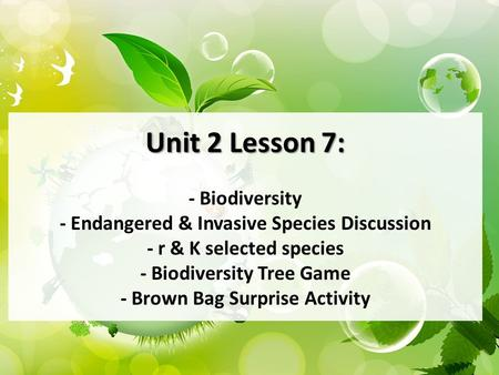 Unit 2 Lesson 7: Unit 2 Lesson 7: - Biodiversity - Endangered & Invasive Species Discussion - r & K selected species - Biodiversity Tree Game - Brown Bag.
