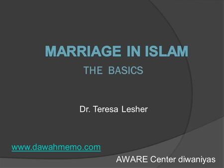 THE BASICS Dr. Teresa Lesher www.dawahmemo.com AWARE Center diwaniyas.
