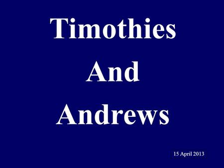 Timothies And Andrews 15 April 2013. Member to a Minister.