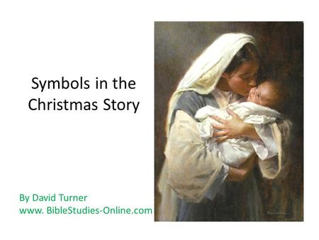 Symbols in the Christmas Story By David Turner www. BibleStudies-Online.com.