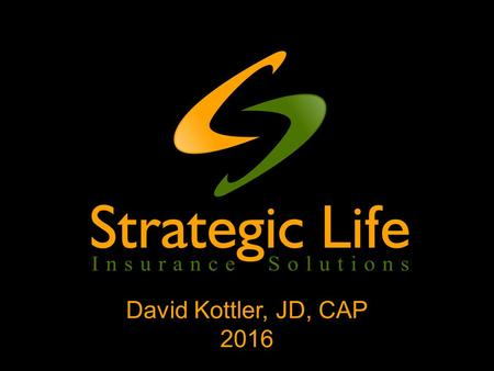 David Kottler, JD, CAP 2016. LIFE INSURANCE: TURN OLD POLICIES INTO MAJOR GIFTS Summary: This presentation will use case studies to demonstrate how to.