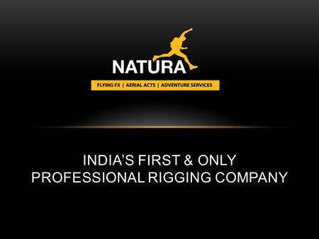 INDIA'S FIRST & ONLY PROFESSIONAL RIGGING COMPANY.