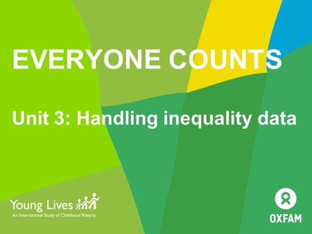 EVERYONE COUNTS Unit 3: Handling inequality data.