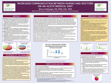 INCREASED COMMUNICATION BETWEEN NURSES AND DOCTORS ON AN ACUTE MEDICAL UNIT Nina Linebarger, RN, MSN, CNL, PHN School of Nursing & Health Professions,