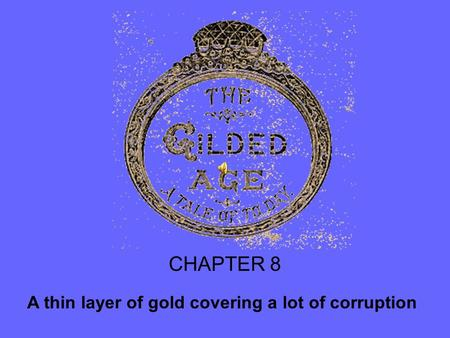 CHAPTER 8 A thin layer of gold covering a lot of corruption.