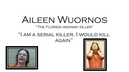 "Aileen Wuornos ""The Florida highway killer"""