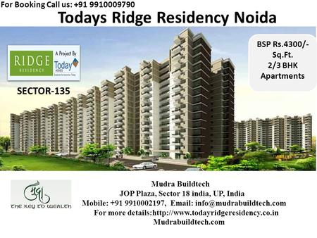 Todays Ridge Residency Noida. SECTOR-135 BSP Rs.4300/- Sq.Ft. 2/3 BHK Apartments For Booking Call us: +91 9910009790 Mudra Buildtech JOP Plaza, Sector.