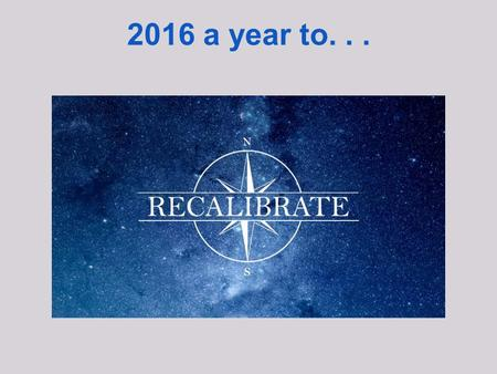 2016 a year to.... Recalibrate The Church The Church is Changing.