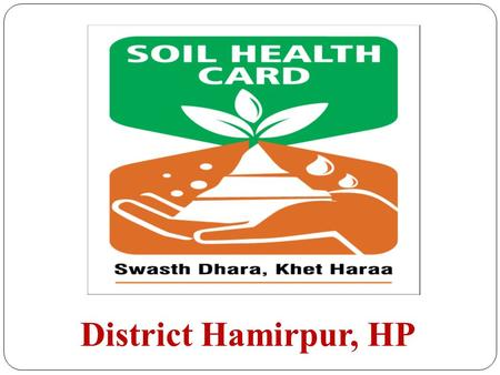 District Hamirpur, HP. Situated between 31°52′N to 31°58′N and between 76°18′E to 76°44′E. Altitude ranges between 450-785 meters AMSL. Geographical Area.