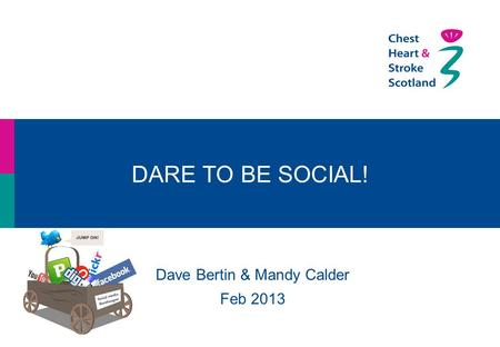 DARE TO BE SOCIAL! Dave Bertin & Mandy Calder Feb 2013.