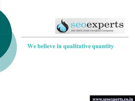 We believe in qualitative quantity www.seoexperts.co.in.