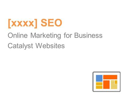 [xxxx] SEO Online Marketing for Business Catalyst Websites.