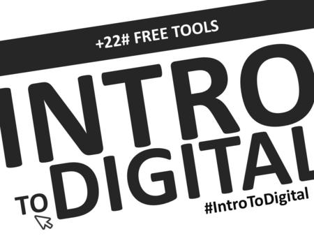 INTRO TO DIGITAL +22# FREE TOOLS #IntroToDigital.