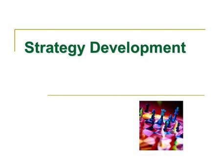 Strategy Development. Marketing Process Initial Planning Strategy Development Program Development Implementation Evaluation.
