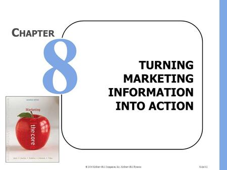 © 2004 McGraw-Hill Companies, Inc., McGraw-Hill RyersonSlide 8-2 TURNING MARKETING INFORMATION INTO ACTION C HAPTER.