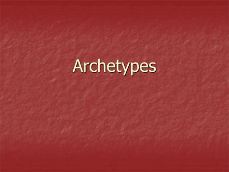Archetypes. What is an Archetype? Universal patterns which evoke universal meanings in literature, mythology, folklore, etc. regardless of culture or.