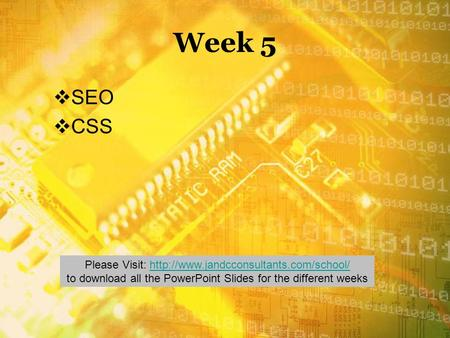 Week 5  SEO  CSS Please Visit:  to download all the PowerPoint Slides for.